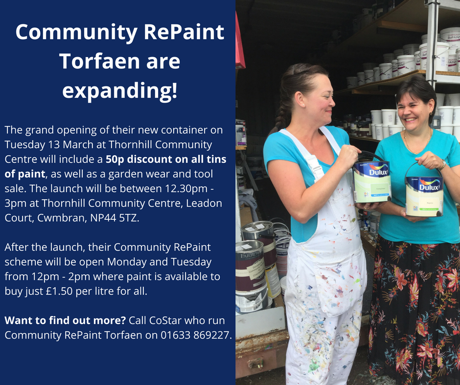 Image that reads Community RePaint Torfaen are expanding! The grand opening of their new container on Tuesday 13 March at Thornhill Community Centre will include a 50p discount on all tins of paint, as well as a garden wear and tool sale.