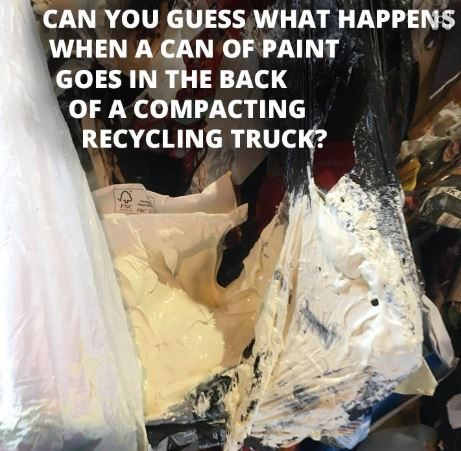 Can you guess what happens when a can of paint goes in the back of a compacting recycling truck? It ruins all the materials which can no longer be recycled.