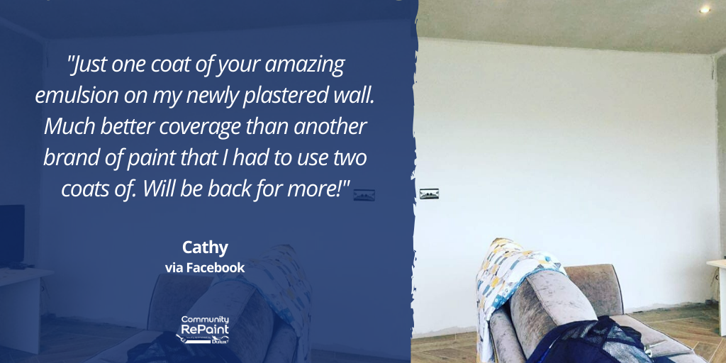"""ReColour review from a paint customer which reads: """"Just one coat of your amazing emulsion on my newly plastered wall. Much better coverage than another brand of paint that I had to use two coats of. Will be back for more!"""" - Cathy via Facebook"""